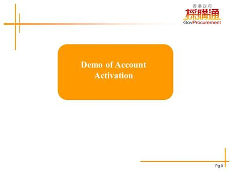 Demo of Account Activation Pg.0. Click here to activate the account E-Procurement Pilot Programme www.eprocurement.gov.hk Pg.1.