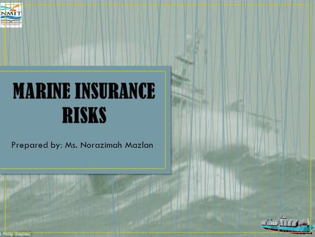 Prepared by: Ms. Norazimah Mazlan.  Marine insurance policies can be divided to: All Risk Policies (e.g. Institute Cargo Clauses (A)) Named Risk Policies(e.g.