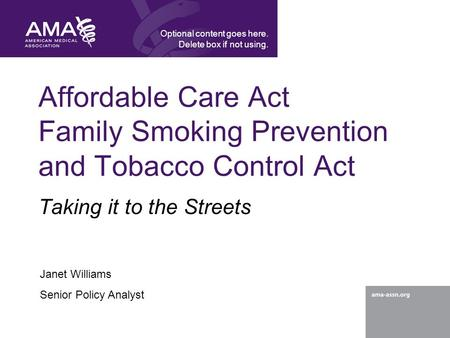 Affordable Care Act Family Smoking Prevention and Tobacco Control Act Taking it to the Streets Optional content goes here. Delete box if not using. Janet.
