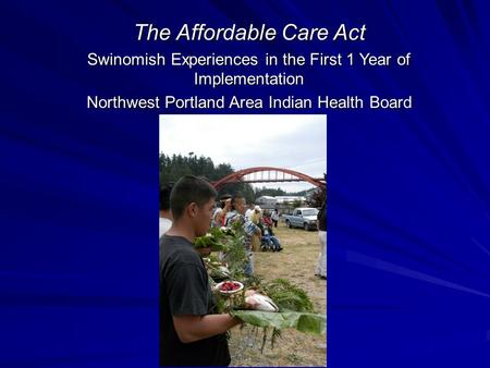 The Affordable Care Act Swinomish Experiences in the First 1 Year of Implementation Northwest Portland Area Indian Health Board.