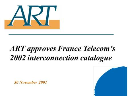 1 ART approves France Telecom's 2002 interconnection catalogue 30 November 2001.