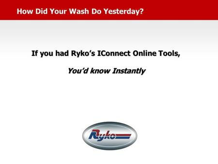 How Did Your Wash Do Yesterday? If you had Ryko's IConnect Online Tools, You'd know Instantly.