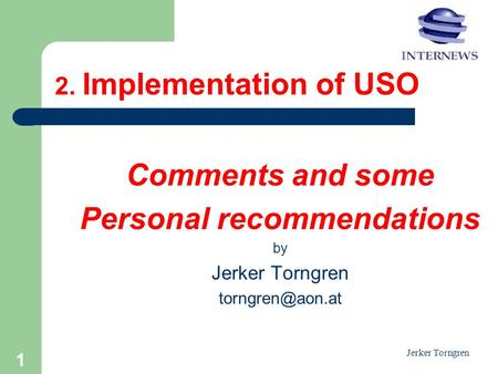 Jerker Torngren 2. Implementation of USO Comments and some Personal recommendations by Jerker Torngren 1.