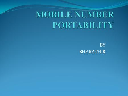 BY SHARATH.R. MNP 1. SERVICE OPERATOR PORTABILITY 2. LOCATION PORTABILITY 3. SERVICE PORTABILITY.
