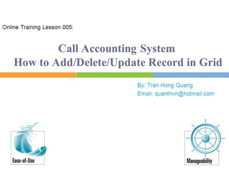 Call Accounting System How to Add/Delete/Update Record in Grid By: Tran Hong Quang   Online Training Lesson 005:
