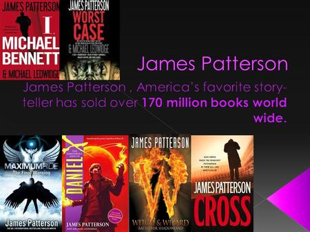 James Patterson was born on March 22, 1947 in Newburg, NY. James is married to Suzanen Patterson and they have a son named Jack Patterson,10, together.