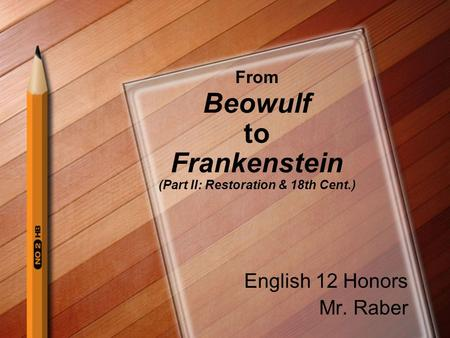 From Beowulf to Frankenstein (Part II: Restoration & 18th Cent.) English 12 Honors Mr. Raber.