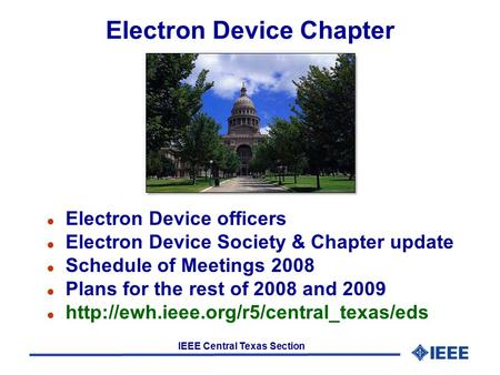 IEEE Central Texas Section Electron Device Chapter l Electron Device officers l Electron Device Society & Chapter update l Schedule of Meetings 2008 l.