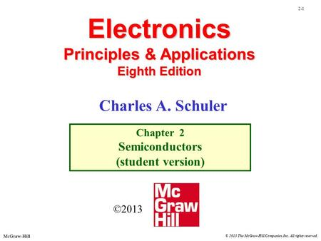 McGraw-Hill © 2013 The McGraw-Hill Companies, Inc. All rights reserved. 2-1 Electronics Principles & Applications Eighth Edition Chapter 2 Semiconductors.