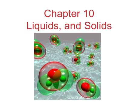Chapter 10 Liquids, and Solids. States of Matter The fundamental difference between states of matter is the distance between particles.