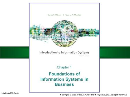 Copyright © 2010 by the McGraw-Hill Companies, Inc. All rights reserved. McGraw-Hill/Irwin Foundations of Information Systems in Business Chapter 1.