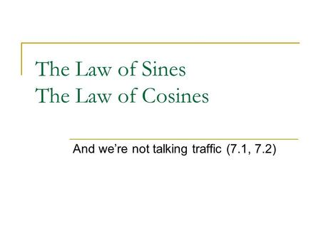 The Law of Sines The Law of Cosines And we're not talking traffic (7.1, 7.2)