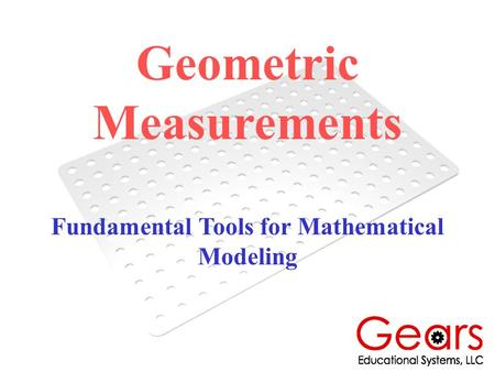 Geometric Measurements Fundamental Tools for Mathematical Modeling.