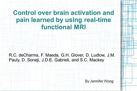 Control over brain activation and pain learned by using real-time functional MRI R.C. deCharms, F. Maeda, G.H. Glover, D. Ludlow, J.M. Pauly, D. Soneji,