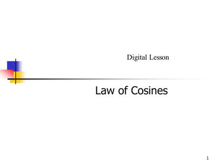1 Law of Cosines Digital Lesson. 2 Law of Cosines.
