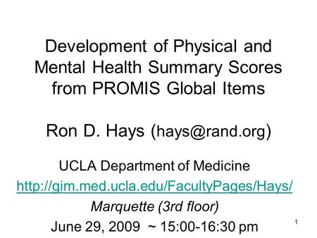 Development of Physical and Mental Health Summary Scores from PROMIS Global Items Ron D. Hays ( ) UCLA Department of Medicine