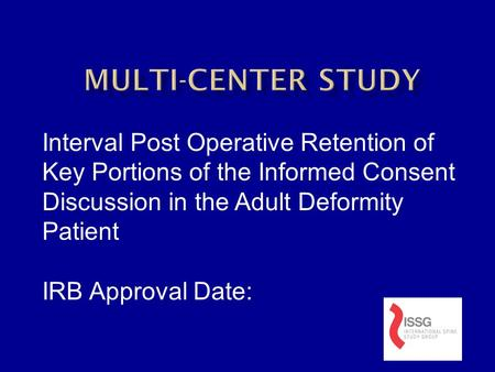 Interval Post Operative Retention of Key Portions of the Informed Consent Discussion in the Adult Deformity Patient IRB Approval Date: