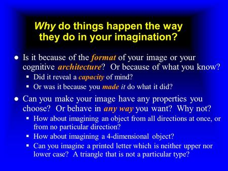 Why do things happen the way they do in your imagination? ●Is it because of the format of your image or your cognitive architecture? Or because of what.