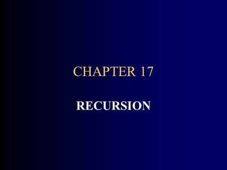 CHAPTER 17 RECURSION. CHAPTER GOALS To learn about the method of recursion To understand the relationship between recursion and iteration To analysis.