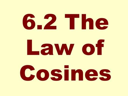 6.2 The Law of Cosines.