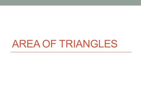 AREA OF TRIANGLES. What are the base and height of a triangle? The base can be any of the three sides. The height is the distance from the vertex (corner)