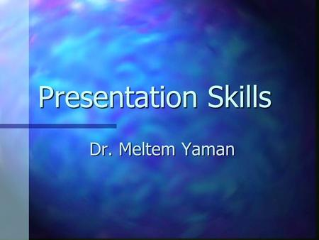Presentation Skills Dr. Meltem Yaman. Developing The Attitude of a Successful Public Speaker I Remember that you know your subject Remember that you know.