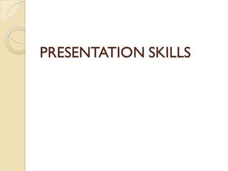 PRESENTATION SKILLS. Making an oral presentation Developing oral presentation skills is important. You will be required to make oral presentations in.