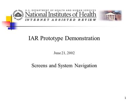 1 IAR Prototype Demonstration June 21, 2002 Screens and System Navigation.