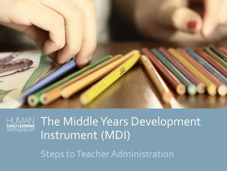 The Middle Years Development Instrument (MDI) Steps to Teacher Administration.