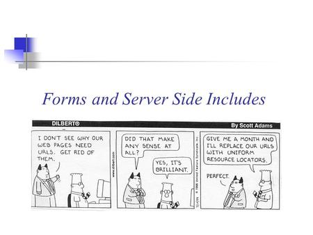 Forms and Server Side Includes. What are Forms? Forms are used to get user input We've all used them before. For example, ever had to sign up for courses.