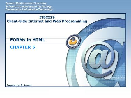 LOGO FORMs in HTML CHAPTER 5 Eastern Mediterranean University School of Computing and Technology Department of Information Technology ITEC229 Client-Side.