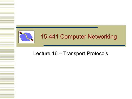 15-441 Computer Networking Lecture 16 – Transport Protocols.