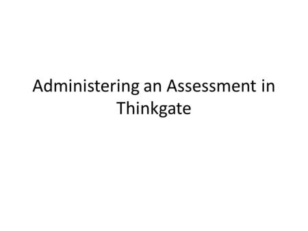 Administering an Assessment in Thinkgate