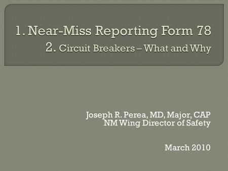 Joseph R. Perea, MD, Major, CAP NM Wing Director of Safety March 2010.