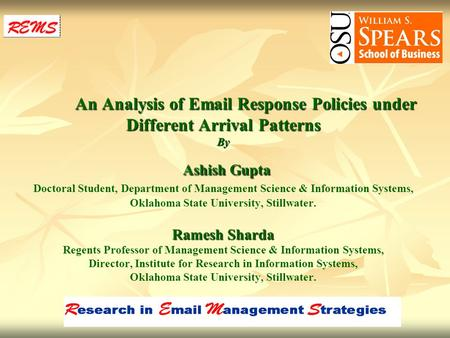 An Analysis of Email Response Policies under Different Arrival Patterns By Ashish Gupta Ramesh Sharda An Analysis of Email Response Policies under Different.