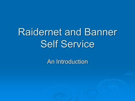 Raidernet and Banner Self Service An Introduction.