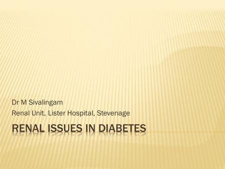 Dr M Sivalingam Renal Unit, Lister Hospital, Stevenage.
