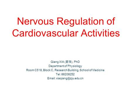 Nervous Regulation of Cardiovascular Activities Qiang XIA (夏强), PhD Department of Physiology Room C518, Block C, Research Building, School of Medicine.