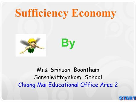 Sufficiency Economy By Mrs. Srinuan Boontham Sansaiwittayakom School Chiang Mai Educational Office Area 2.