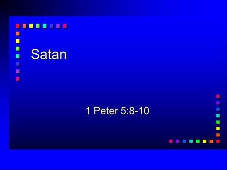 Satan 1 Peter 5:8-10. 1 Peter 5:8-9 Be self-controlled and alert. Your enemy the devil prowls around like a roaring lion looking for someone to devour.