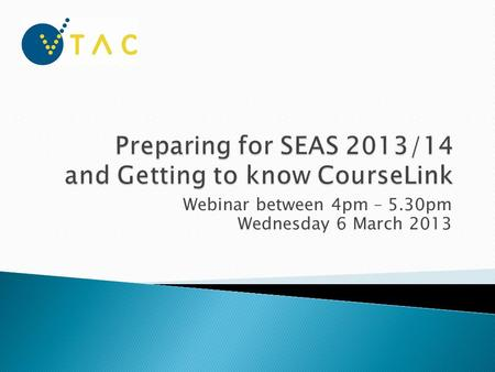 Webinar between 4pm – 5.30pm Wednesday 6 March 2013.