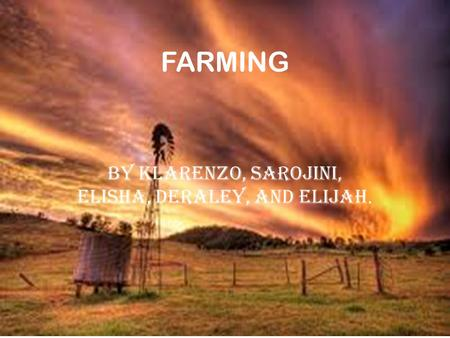FARMING By Klarenzo, Sarojini, Elisha, Deraley, And Elijah.