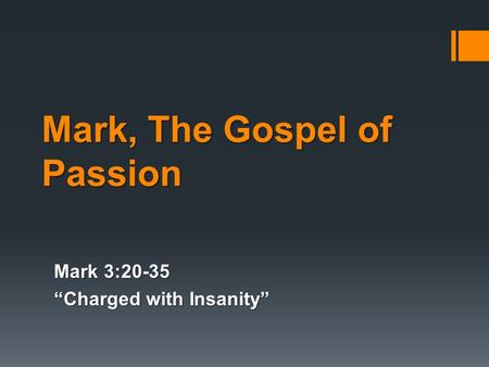"Mark, The Gospel of Passion Mark 3:20-35 ""Charged with Insanity"""