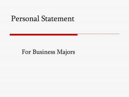 Personal Statement For Business Majors. Target Audience  University Selection Panels  University Administrative Staff.