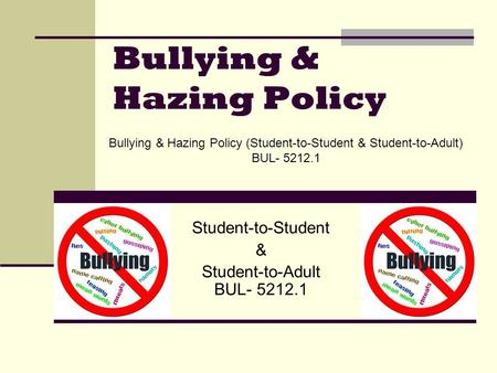 Bullying & Hazing Policy Student-to-Student & Student-to-Adult BUL- 5212.1 Bullying & Hazing Policy (Student-to-Student & Student-to-Adult) BUL- 5212.1.