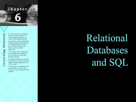1 Relational Databases and SQL. Learning Objectives Understand techniques to model complex accounting phenomena in an E-R diagram Develop E-R diagrams.