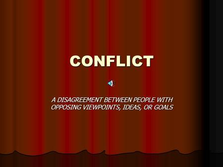 CONFLICT A DISAGREEMENT BETWEEN PEOPLE WITH OPPOSING VIEWPOINTS, IDEAS, OR GOALS.