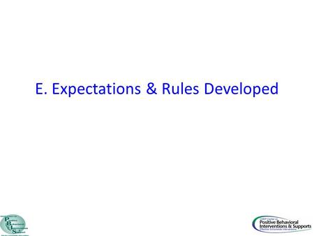 E. Expectations & Rules Developed. Core Feature PBIS Implementation Goal E. Expectations and Rules Developed 17. 3-5 school-wide behavior expectations.