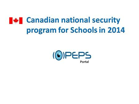 Portal.  Provide new technologies to assist the Canadian government in a national school security program:  to reduce the probability of incidents,