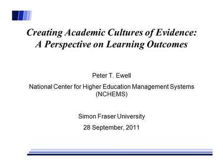Creating Academic Cultures of Evidence: A Perspective on Learning Outcomes Peter T. Ewell National Center for Higher Education Management Systems (NCHEMS)